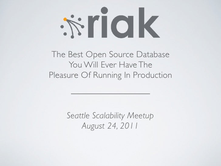 The Best Open Source Database     You Will Ever Have ThePleasure Of Running In Production    Seattle Scalability Meetup   ...