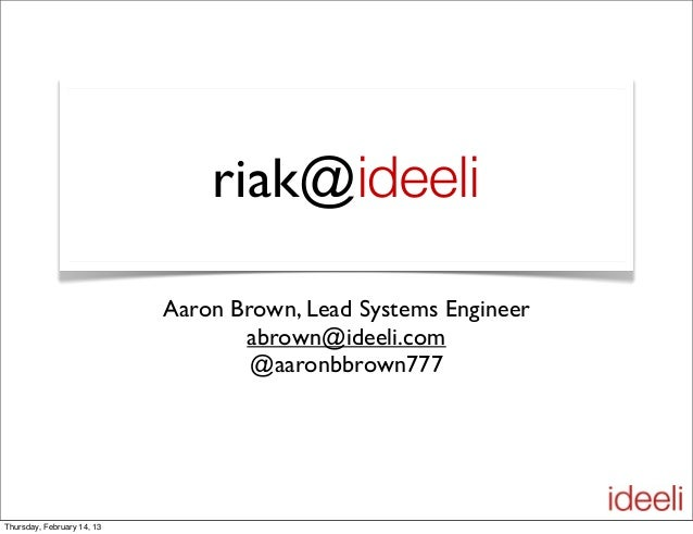 riak@ideeli Aaron Brown, Lead Systems Engineer abrown@ideeli.com @aaronbbrown777 Thursday, February 14, 13