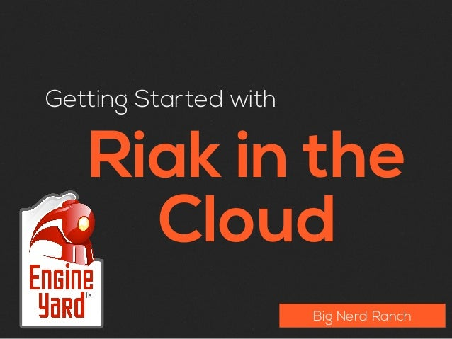Getting Started with   Riak in the     Cloud                       Big Nerd Ranch