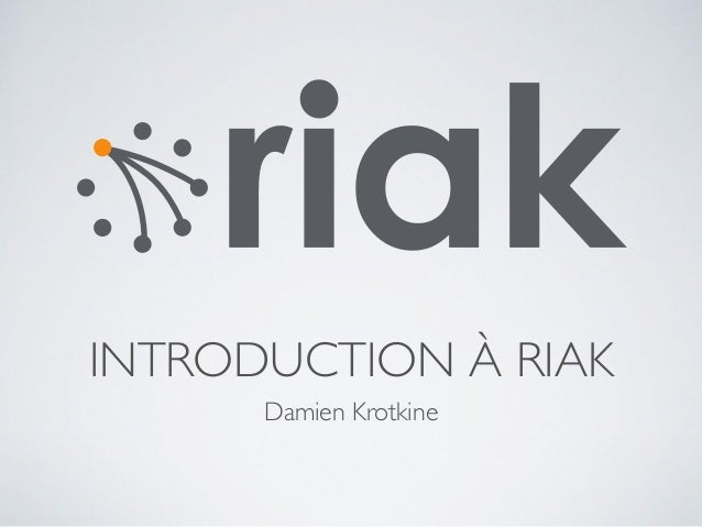 INTRODUCTION À RIAK Damien Krotkine