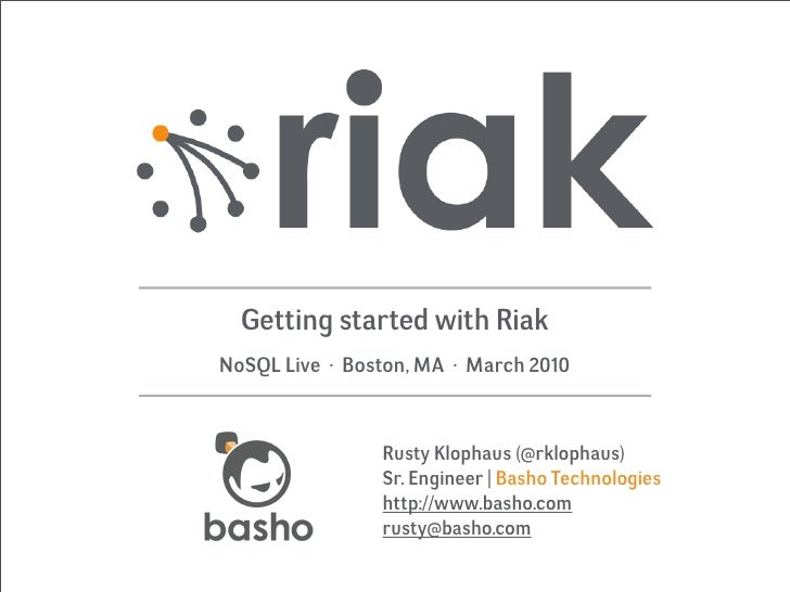 Getting started with Riak NoSQL Live · Boston, MA · March 2010                    Rusty Klophaus (@rklophaus)             ...