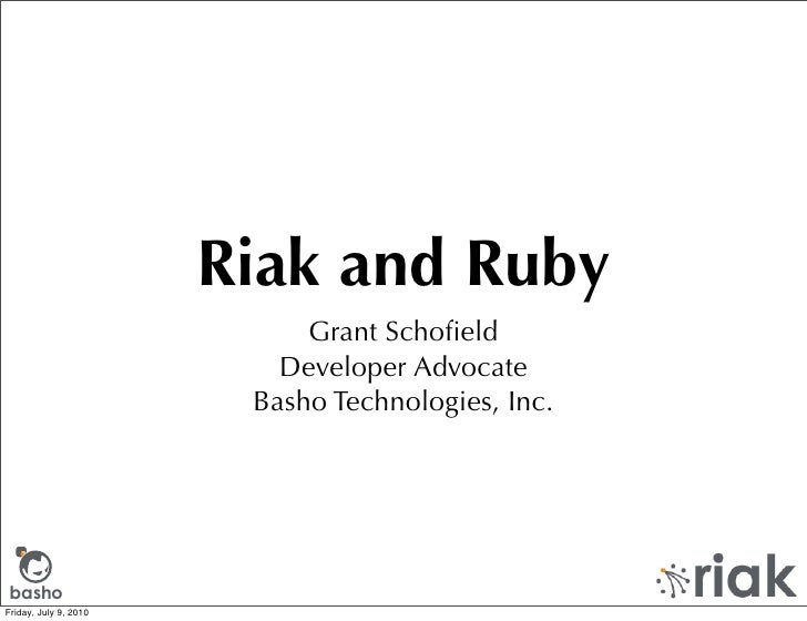 Riak and Ruby                             Grant Schofield                           Developer Advocate                     ...
