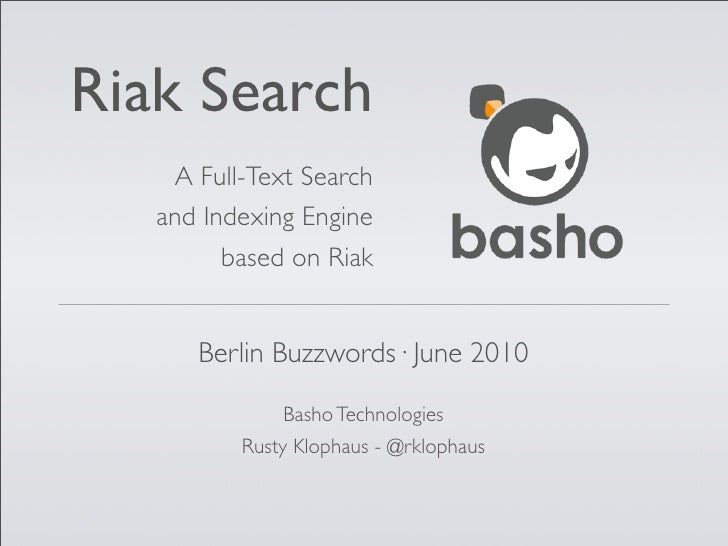 Riak Search     A Full-Text Search    and Indexing Engine          based on Riak         Berlin Buzzwords· June 2010      ...