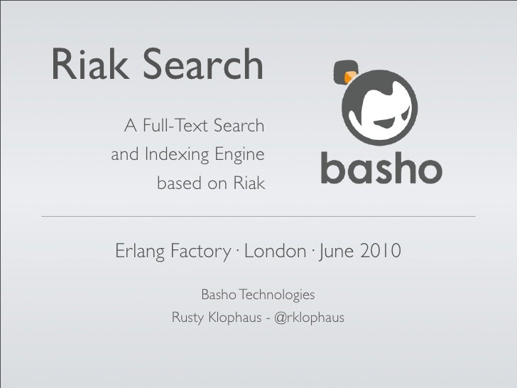 Riak Search     A Full-Text Search    and Indexing Engine          based on Riak      Erlang Factory· London· June 2010   ...