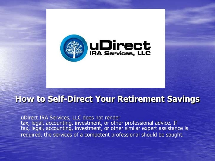 How to Self-Direct Your Retirement Savings<br />uDirect IRA Services, LLC does not render tax, legal, accounting, investme...