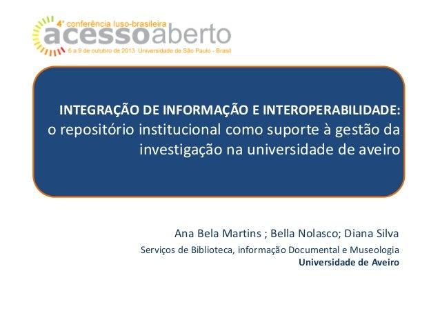 INTEGRAÇÃO DE INFORMAÇÃO E INTEROPERABILIDADE:  o repositório institucional como suporte à gestão da investigação na unive...