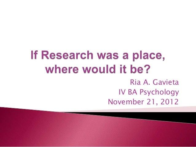 Ria A. Gavieta  IV BA PsychologyNovember 21, 2012