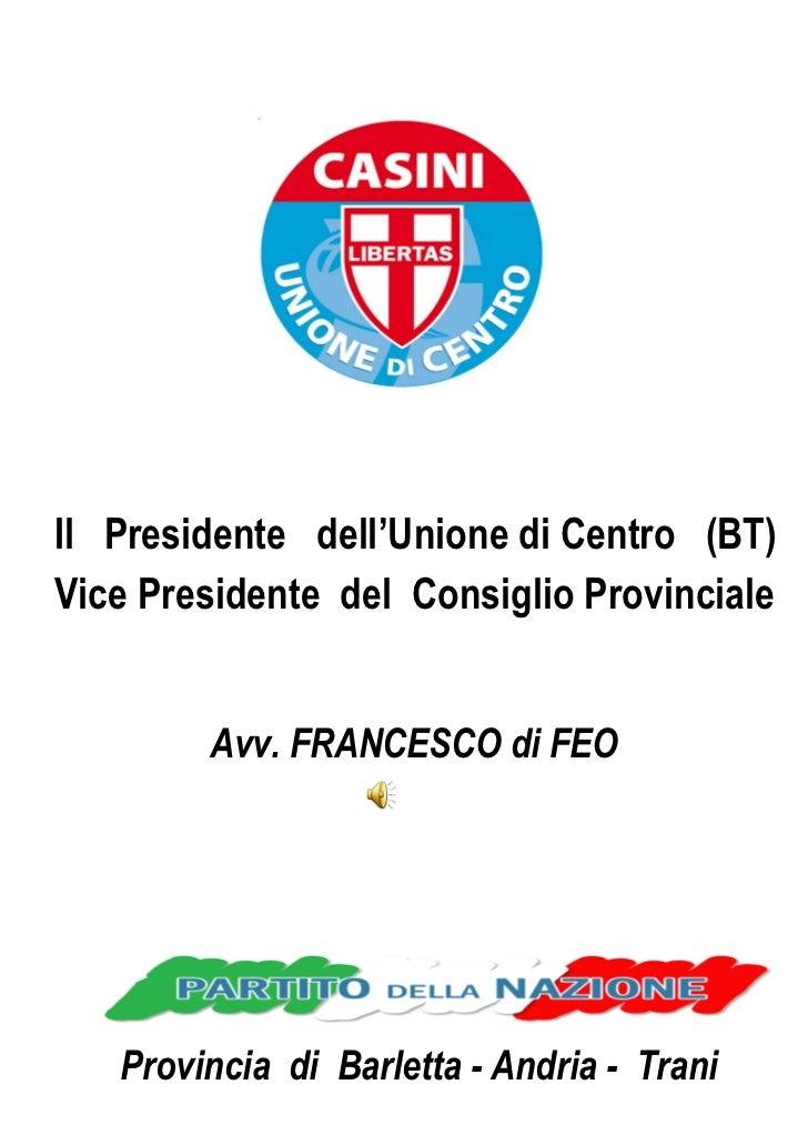Provincia  di  Barletta - Andria -  Trani Il  Presidente  dell'Unione di Centro  (BT) Vice Presidente  del  Consiglio Prov...
