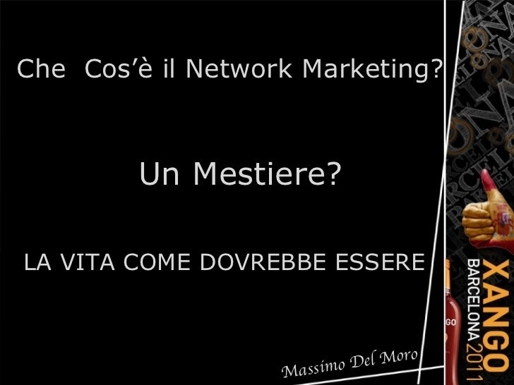 Un Mestiere? Che  Cos'è il Network Marketing? LA VITA COME DOVREBBE ESSERE Massimo Del Moro