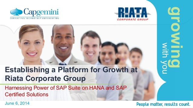 growing withyou Establishing a Platform for Growth at Riata Corporate Group Harnessing Power of SAP Suite on HANA and SAP ...