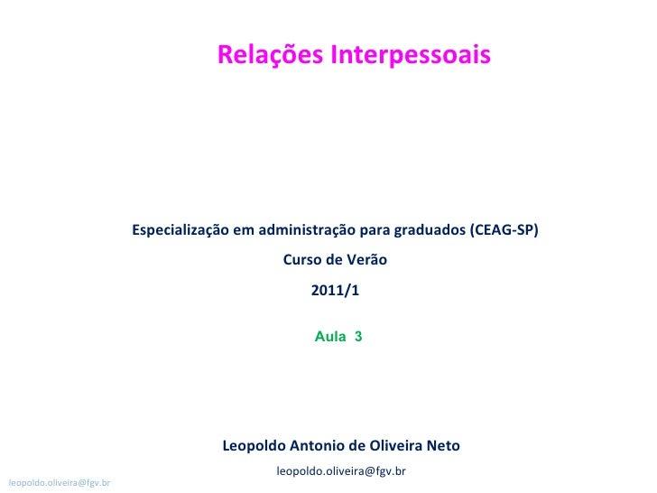 Relações Interpessoais Leopoldo Antonio de Oliveira Neto [email_address] Especialização em administração para graduados (C...
