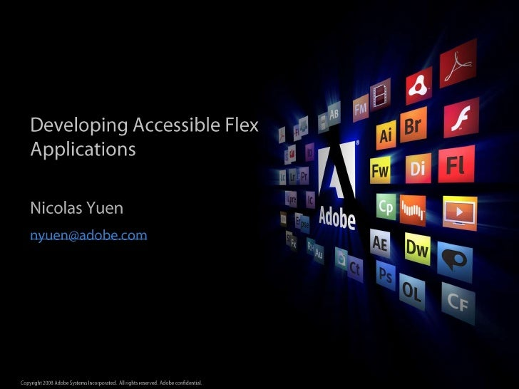 Nicolas Yuen<br />nyuen@adobe.com<br />Developing Accessible Flex Applications<br />