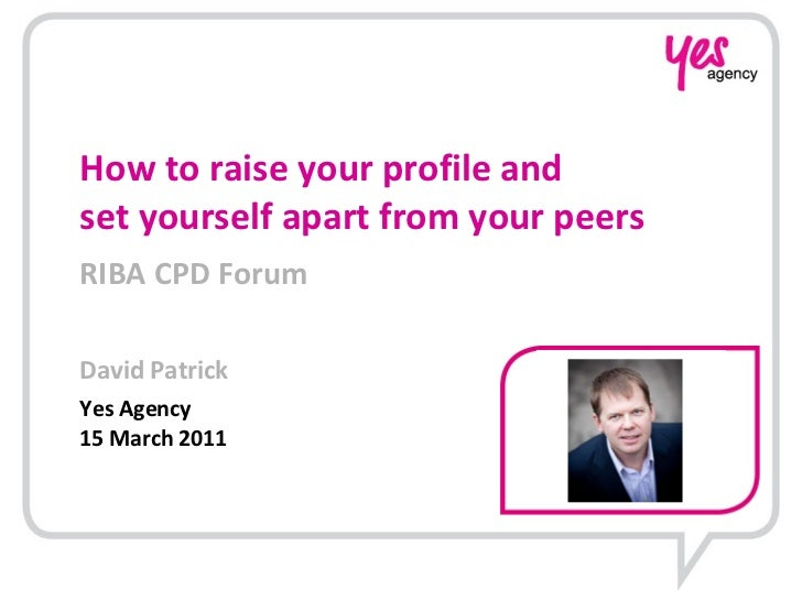 <ul><li>How to raise your profile and  set yourself apart from your peers </li></ul><ul><li>RIBA CPD Forum </li></ul><ul><...