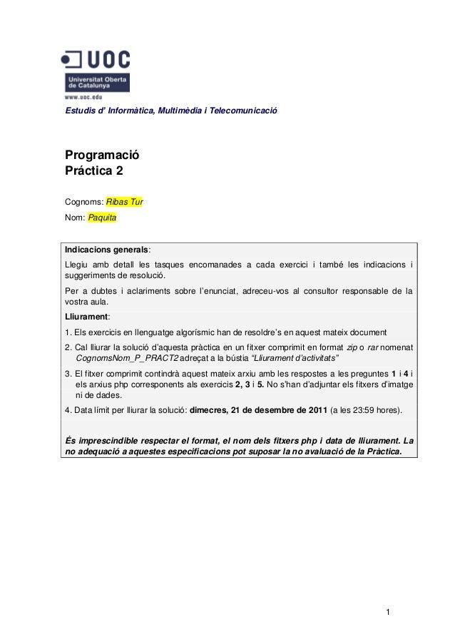 Estudis d' Informàtica, Multimèdia i TelecomunicacióProgramacióPráctica 2Cognoms: Ribas TurNom: PaquitaIndicacions general...