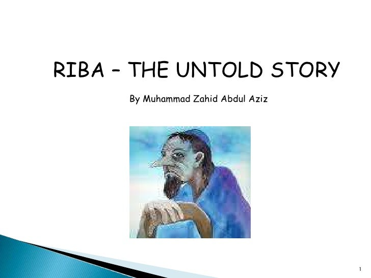 RIBA – THE UNTOLD STORY<br />By Muhammad Zahid Abdul Aziz<br />1<br />