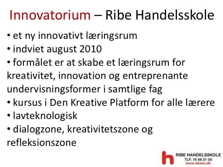 Innovatorium – Ribe Handelsskole<br /><ul><li> et ny innovativt læringsrum