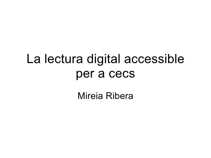 La lectura digital accessible per a cecs Mireia Ribera