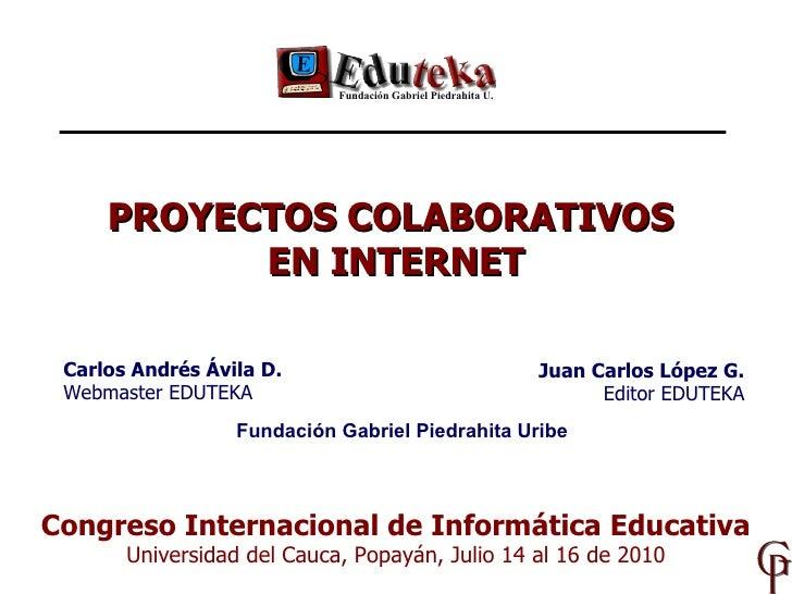 Congreso Internacional de Informática Educativa Universidad del Cauca, Popayán, Julio 14 al 16 de 2010 Juan Carlos López G...