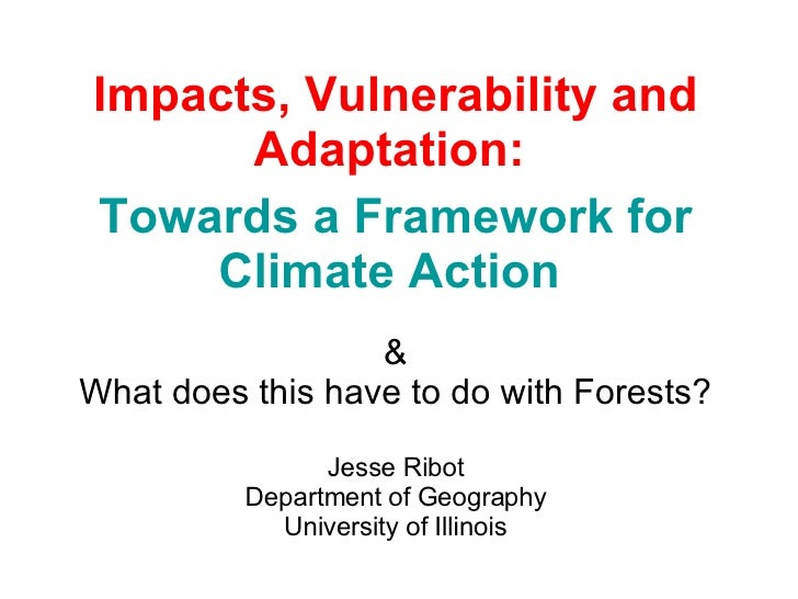 Impacts, Vulnerability and Adaptation:   Towards a Framework for Climate Action   & What does this have to do with Forests...