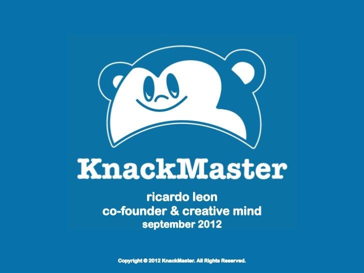 ricardo leonco-founder & creative mind           september 2012  Copyright © 2012 KnackMaster. All Rights Reserved.