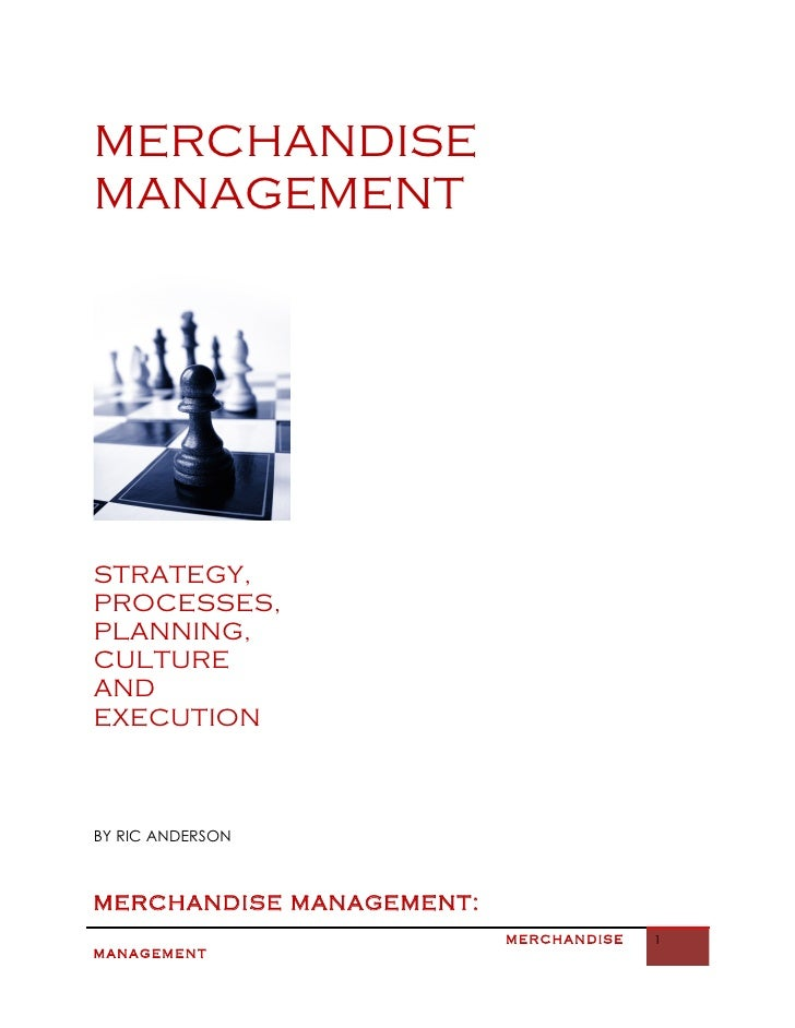 MERCHANDISE MANAGEMENT     STRATEGY, PROCESSES, PLANNING, CULTURE AND EXECUTION    BY RIC ANDERSON    MERCHANDISE MANAGEME...
