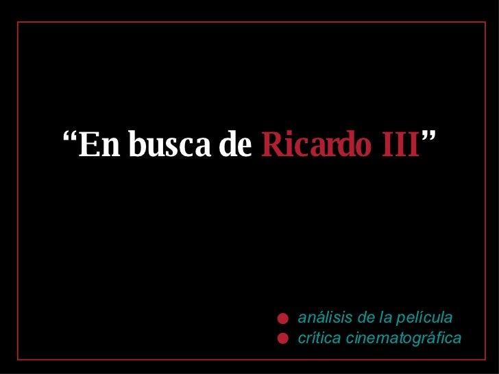 """análisis de la película crítica cinematográfica """" En busca de  Ricardo III """""""