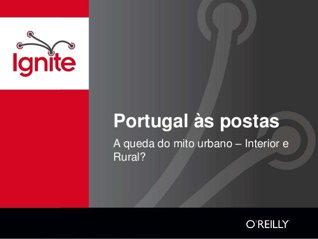 Portugal às postasA queda do mito urbano – Interior eRural?