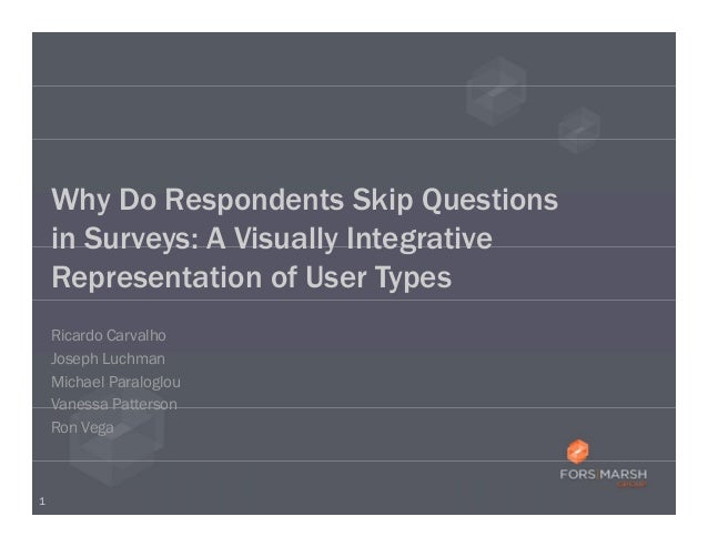 Why Do Respondents Skip Questions    in Surveys: A Visually Integrative    Representation of User Types    Ricardo Carvalh...