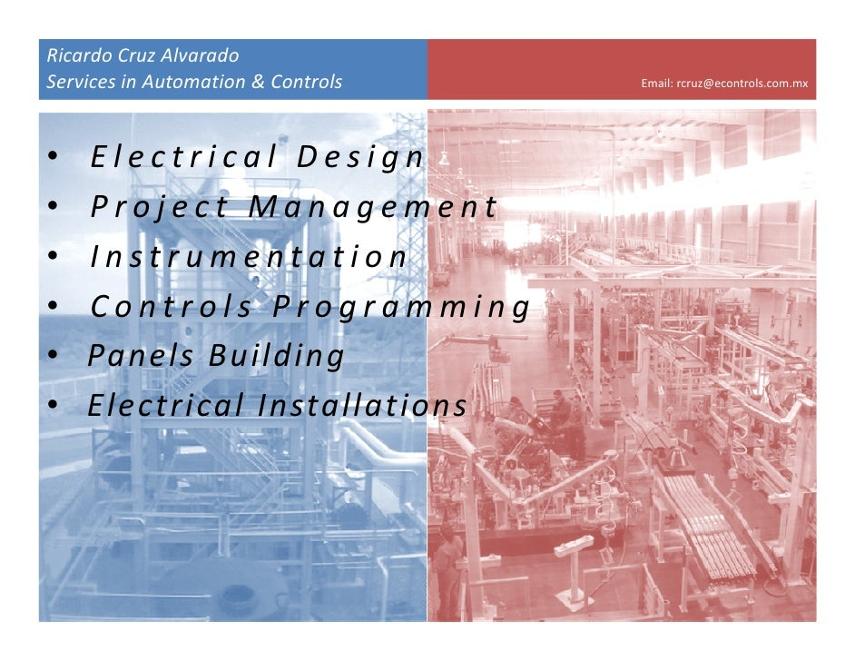Ricardo Cruz Alvarado Services in Automation & Controls   Email: rcruz@econtrols.com.mx     •   Electrical Design •   Proj...