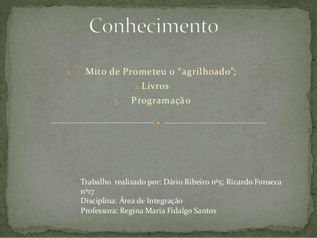 """1.  Mito de Prometeu o """"agrilhoado""""; 2. Livros 3. Programação  Trabalho realizado por: Dário Ribeiro nº5; Ricardo Fonseca ..."""