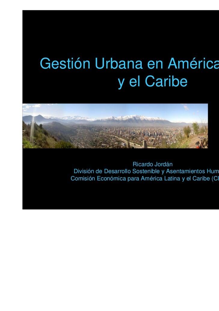 Gestión Urbana en América Latina           y el Caribe                            Ricardo Jordán     División de Desarroll...