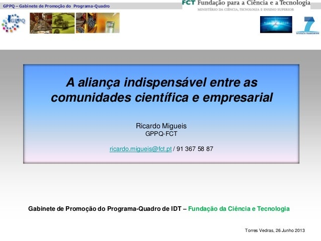 GPPQ – Gabinete de Promoção do Programa-Quadro Torres Vedras, 26 Junho 2013 Gabinete de Promoção do Programa-Quadro de IDT...