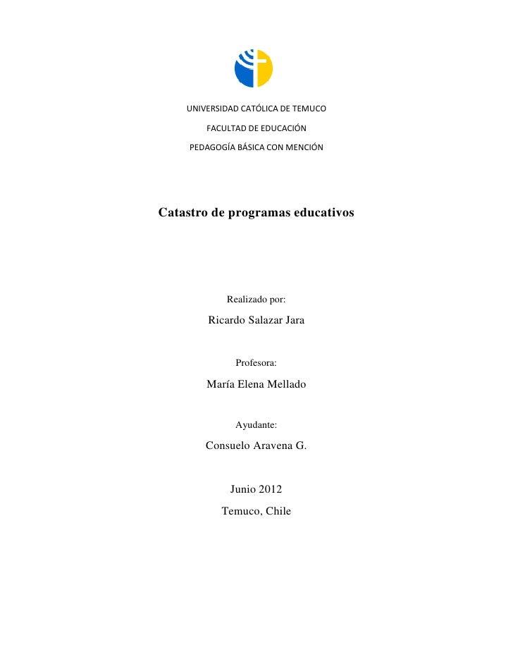 UNIVERSIDAD CATÓLICA DE TEMUCO        FACULTAD DE EDUCACIÓN     PEDAGOGÍA BÁSICA CON MENCIÓNCatastro de programas educativ...