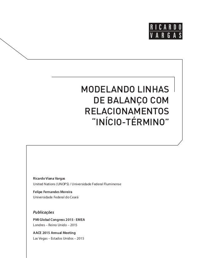 """MODELANDO LINHAS DE BALANÇO COM RELACIONAMENTOS """"INÍCIO-TÉRMINO"""" Ricardo Viana Vargas United Nations (UNOPS) / Universidad..."""