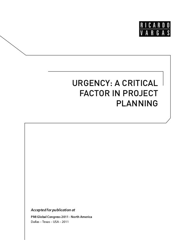 URGENCY: A CRITICAL  FACTOR IN PROJECT  PLANNING  Accepted for publication at  PMI Global Congress 2011 - North America  D...