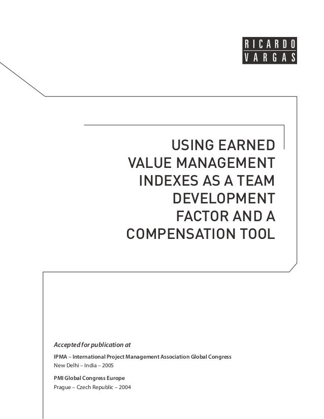 USING EARNED  VALUE MANAGEMENT  INDEXES AS A TEAM  DEVELOPMENT  FACTOR AND A  COMPENSATION TOOL  Accepted for publication ...