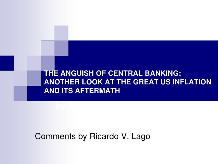 THE ANGUISH OF CENTRAL BANKING:ANOTHER LOOK AT THE GREAT US INFLATION AND ITS AFTERMATHby Alex Cukierman<br />Comments by ...