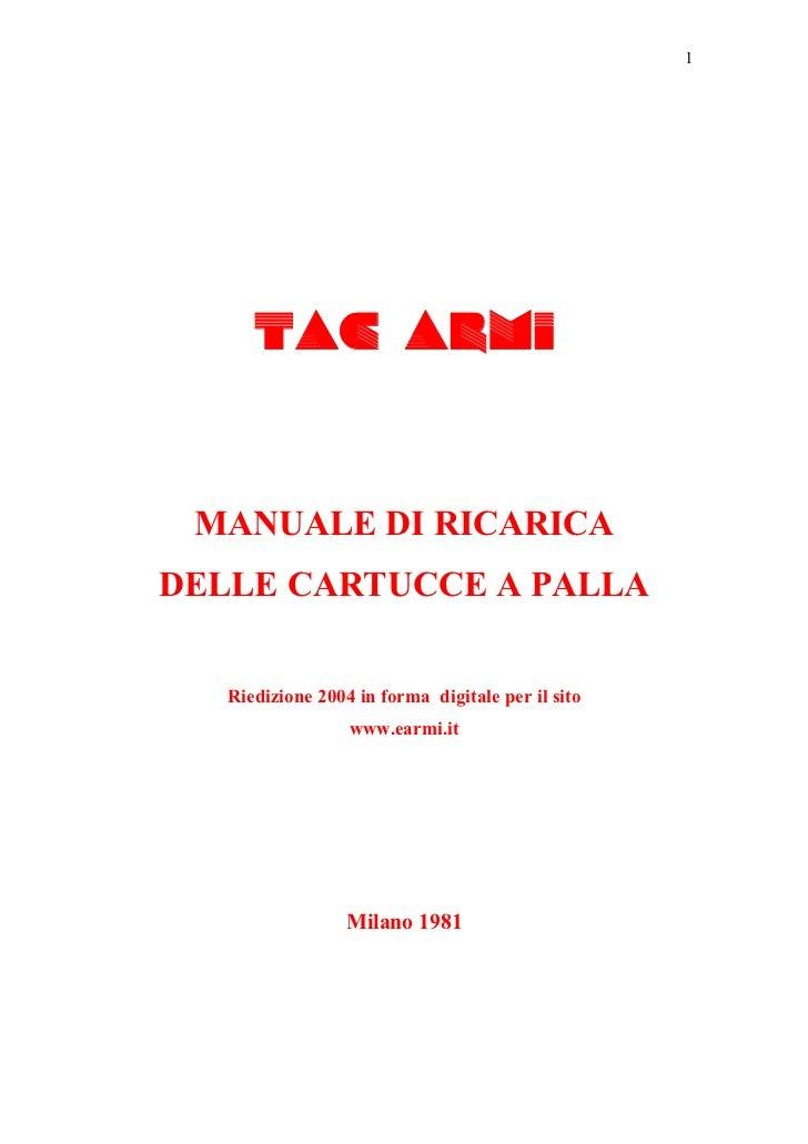 1           TAC ARMI    MANUALE DI RICARICA DELLE CARTUCCE A PALLA      Riedizione 2004 in forma digitale per il sito     ...