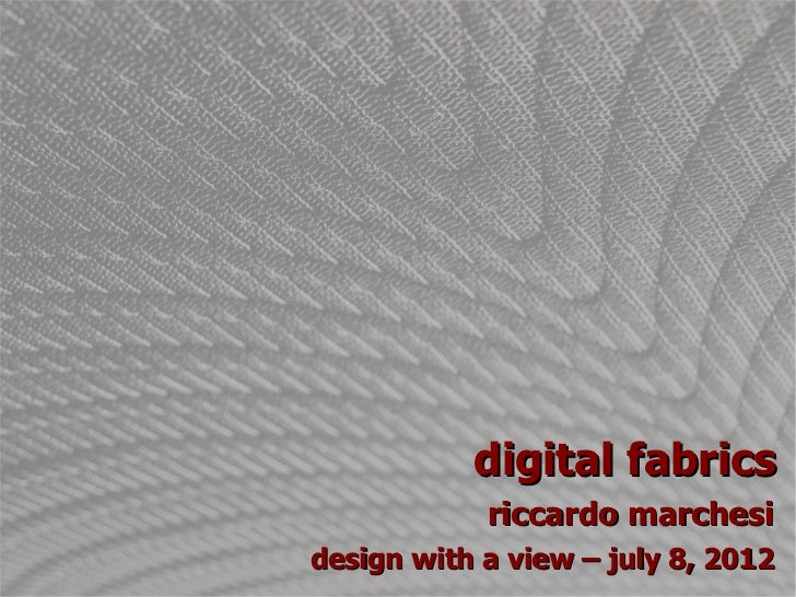 digital fabrics            riccardo marchesidesign with a view – july 8, 2012