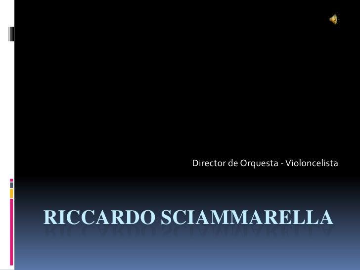 Director de Orquesta - VioloncelistaRICCARDO SCIAMMARELLA