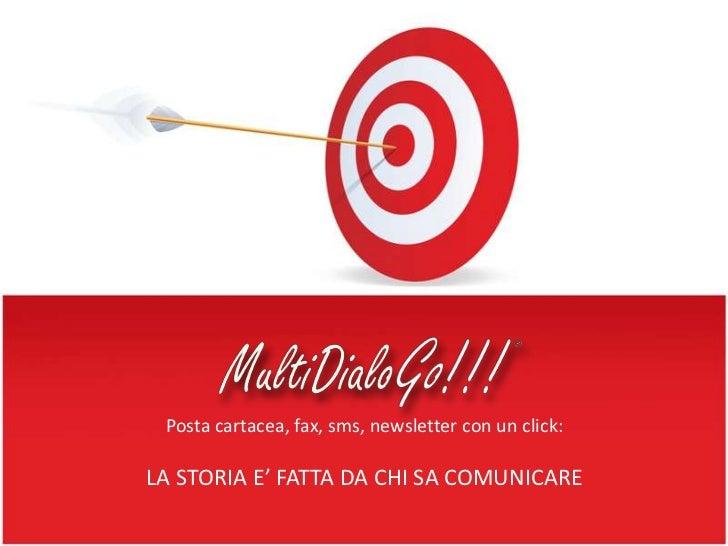 Posta cartacea, fax, sms, newsletter con un click:<br />LA STORIA E' FATTA DA CHI SA COMUNICARE<br />