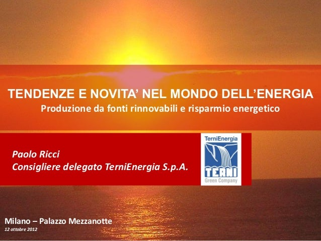 TENDENZE E NOVITA' NEL MONDO DELL'ENERGIA                  Produzione da fonti rinnovabili e risparmio energetico   Paolo ...