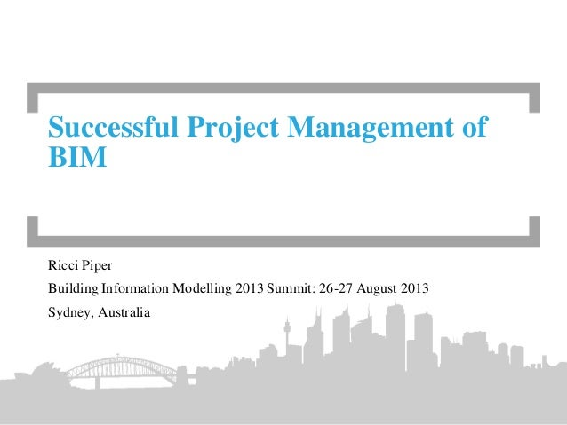 Ricci Piper Building Information Modelling 2013 Summit: 26-27 August 2013 Sydney, Australia Successful Project Management ...