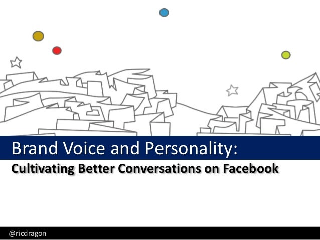 Ric Dragon, CEO, DragonSearch - @ricdragonBrand Voice and Personality:Cultivating Better Conversations on Facebook@ricdragon