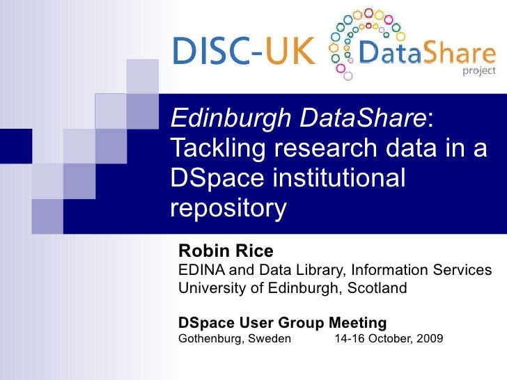 Edinburgh DataShare : Tackling research data in a DSpace institutional repository Robin Rice EDINA and Data Library, Infor...