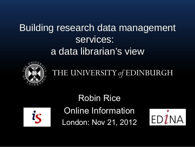 Building research data management             services:       a data librarian's view            Robin Rice         Online...