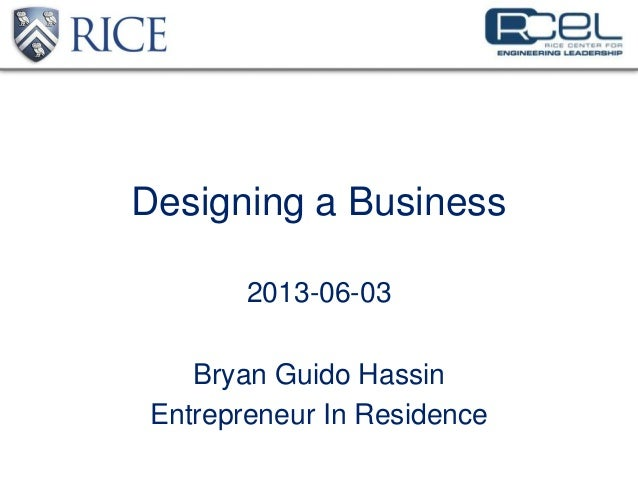 Designing a Business2013-06-03Bryan Guido HassinEntrepreneur In Residence