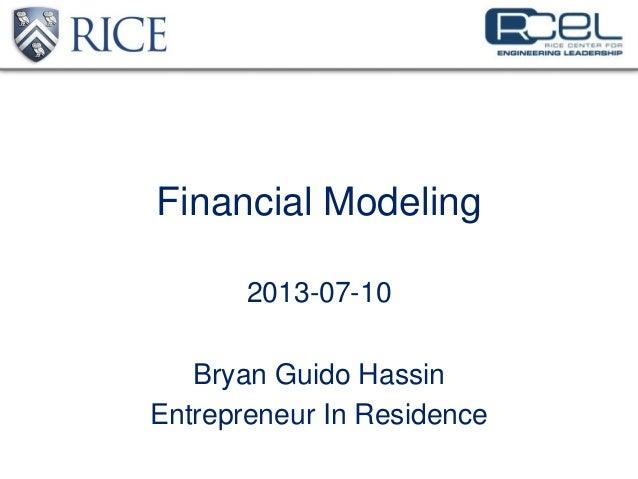 Financial Modeling 2013-07-10 Bryan Guido Hassin Entrepreneur In Residence