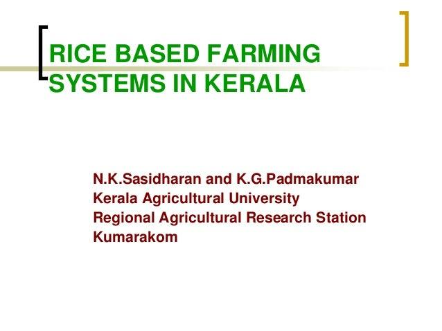 RICE BASED FARMINGSYSTEMS IN KERALA  N.K.Sasidharan and K.G.Padmakumar  Kerala Agricultural University  Regional Agricultu...