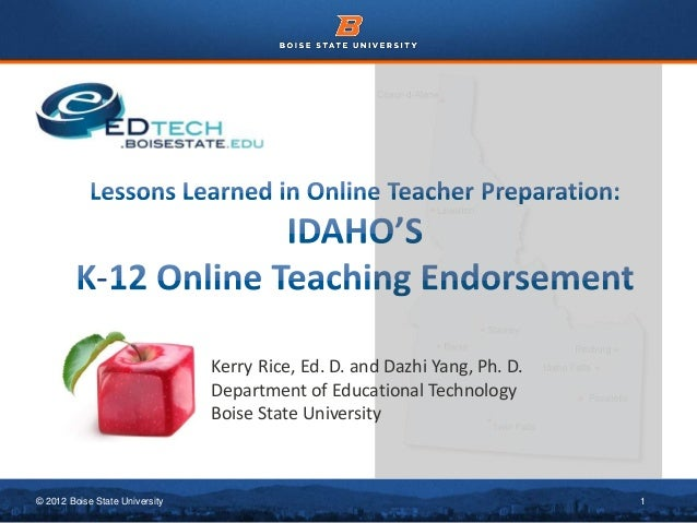 Kerry Rice, Ed. D. and Dazhi Yang, Ph. D. Department of Educational Technology Boise State University  © 2012 Boise State ...